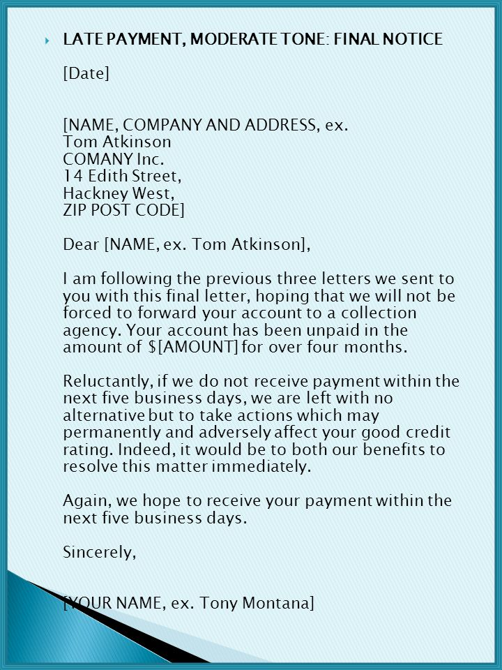 LATE PAYMENT, MODERATE TONE: FINAL NOTICE [Date] [NAME, COMPANY AND ADDRESS, ex.